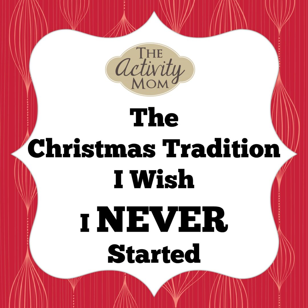 The Activity Mom - The Christmas Tradition I Wish I Didn\'t Start ...